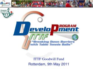 ITTF Goodwill Fund Rotterdam, 9th May 2011
