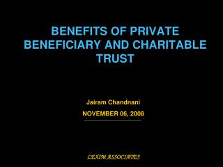 BENEFITS OF PRIVATE BENEFICIARY AND CHARITABLE TRUST