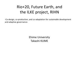 Rio+20, Future Earth, and the ILKE project, RIHN