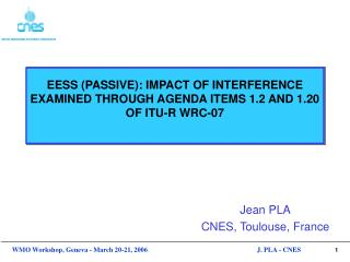 EESS (PASSIVE): IMPACT OF INTERFERENCE EXAMINED THROUGH AGENDA ITEMS 1.2 AND 1.20 OF ITU-R WRC-07