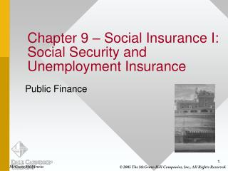 Chapter 9 – Social Insurance I: Social Security and Unemployment Insurance