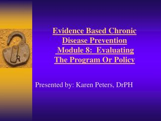 Evidence Based Chronic Disease Prevention  Module 8:  Evaluating The Program Or Policy