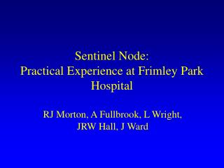 Sentinel Node: Practical Experience at Frimley Park Hospital