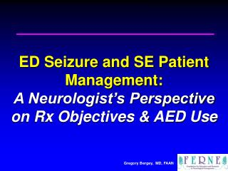 ED Seizure and SE Patient Management: A Neurologist's Perspective on Rx Objectives & AED Use