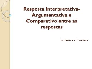 Resposta  Interpretativa-Argumentativa  e  Comparativo entre as respostas