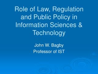 Role of Law, Regulation and Public Policy in Information Sciences & Technology