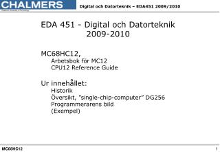 EDA 451 - Digital och Datorteknik 2009-2010 MC68HC12,  Arbetsbok för MC12 CPU12 Reference Guide