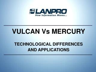 VULCAN Vs MERCURY TECHNOLOGICAL DIFFERENCES AND APPLICATIONS