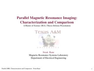 Parallel Magnetic Resonance Imaging: Characterization and Comparison A Master of Science (M.S.) Thesis Defense Presentat