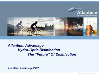 "Atlantium Advantage 	Hydro-Optic Disinfection 		The ""Future"" Of Disinfection"