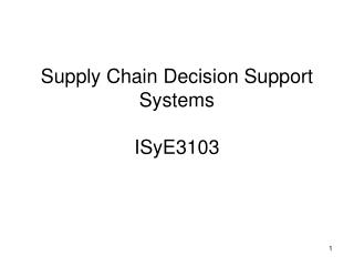 Supply Chain Decision Support Systems ISyE3103