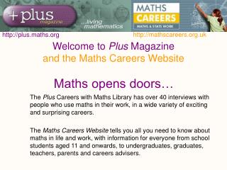 Welcome to  Plus  Magazine and the Maths Careers Website