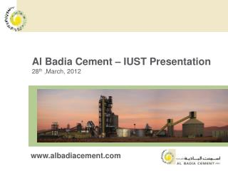 Al Badia Cement – IUST Presentation  28 th  ,March, 2012
