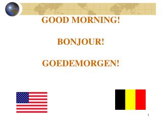 GOOD MORNING! BONJOUR! GOEDEMORGEN!