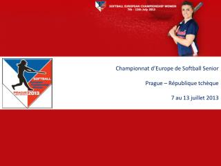 Championnat d'Europe de Softball Senior Prague – République tchèque 7 au 13 juillet 2013