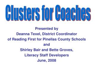 Presented by  Deanna Texel, District Coordinator  of Reading First for Pinellas County Schools  and  Shirley Bair and Be