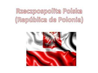 Rzeczpospolita Polska ( República de Polonia)