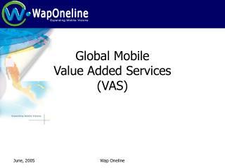 Global Mobile  Value Added Services (VAS)