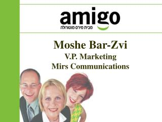 Moshe Bar-Zvi V.P. Marketing Mirs Communications
