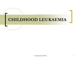 CHILDHOOD LEUKAEMIA