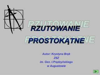 Autor: Krystyna Bręk ZSZ im. Gen. I.Prądzyńskiego w Augustowie