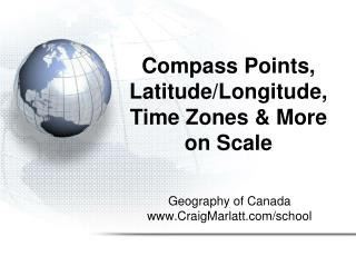 Compass Points, Latitude/Longitude, Time Zones & More on Scale