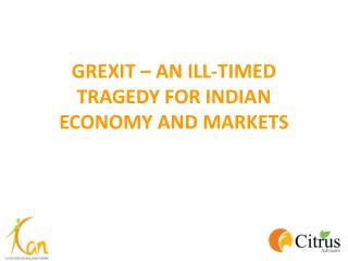GREXIT – AN ILL-TIMED TRAGEDY FOR INDIAN ECONOMY AND MARKETS