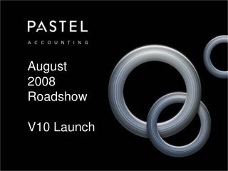 August 2008 Roadshow V10 Launch