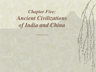 Chapter Five: Ancient Civilizations  of India and China \_\_\_\_\_\_