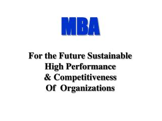 MBA For the Future Sustainable High Performance  & Competitiveness Of  Organizations