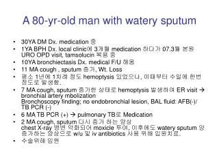 A 80-yr-old man with watery sputum