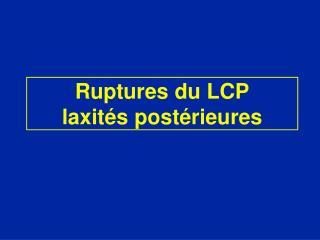 Ruptures du LCP laxités postérieures