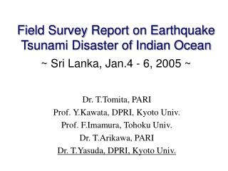 Field Survey Report on Earthquake Tsunami Disaster of Indian Ocean ~ Sri Lanka, Jan.4 - 6, 2005 ~