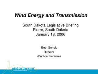 Wind Energy and Transmission  South Dakota Legislative Briefing Pierre, South Dakota January 18, 2006