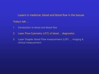 Lasers in medicine: blood and blood flow in the tissues Today's talk ...