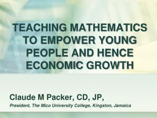 TEACHING MATHEMATICS TO EMPOWER YOUNG PEOPLE AND HENCE ECONOMIC  GROWTH