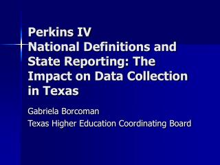 Perkins IV National Definitions and State Reporting: The Impact on Data Collection in Texas