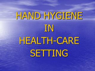 HAND HYGIENE IN  HEALTH-CARE SETTING