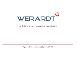 A presentation by Werardt Systemss P Ltd