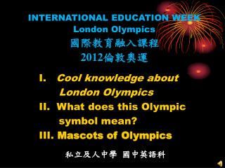 INTERNATIONAL EDUCATION WEEK London Olympics  國際教育融入課程 2012 倫敦奧運