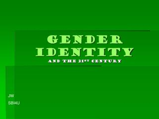 Gender Identity and the 21 st  century