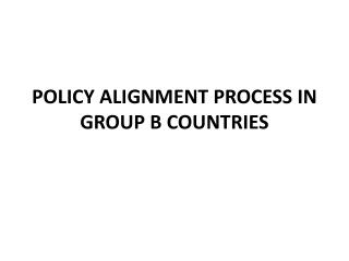 POLICY ALIGNMENT PROCESS IN GROUP B COUNTRIES