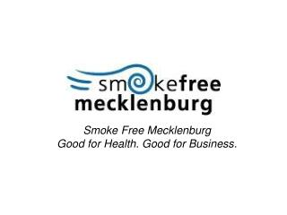 Smoke Free Mecklenburg Good for Health. Good for Business.