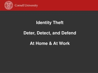 Identity Theft Deter, Detect, and Defend  At Home & At Work