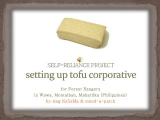 SELF-RELIANCE PROJECT setting up tofu corporative