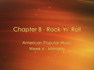 Chapter 8 - Rock 'n' Roll