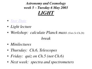 Astronomy and Cosmology week 5   Tuesday 6 May 2003 LIGHT