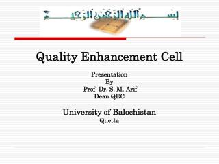 Quality Enhancement Cell Presentation  By   Prof. Dr. S. M.  Arif Dean QEC