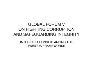 GLOBAL FORUM V ON FIGHTING CORRUPTION AND SAFEGUARDING INTEGRITY
