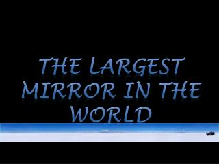 The Largest mirror  in  the world